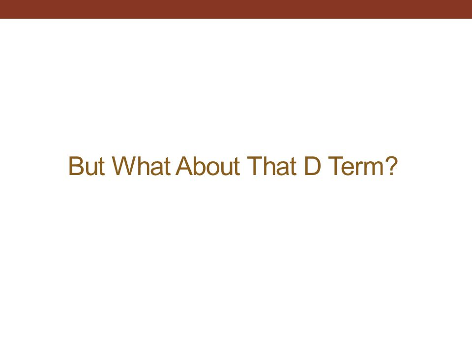 But What About That D Term