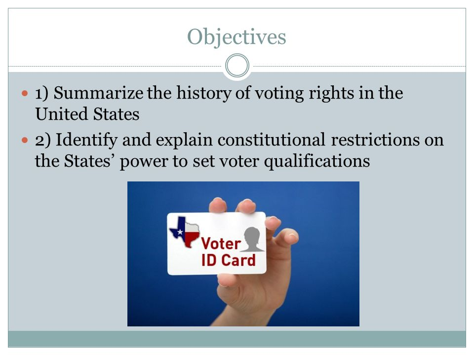 Objectives 1) Summarize the history of voting rights in the United States.