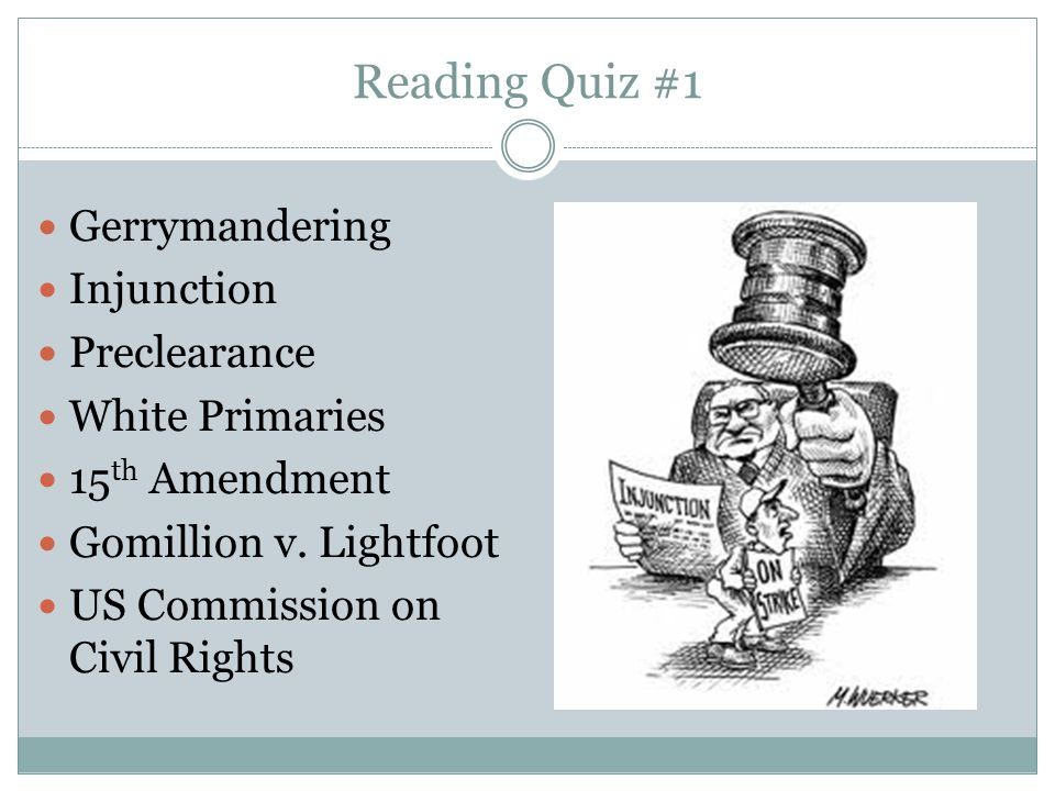 Reading Quiz #1 Gerrymandering Injunction Preclearance White Primaries
