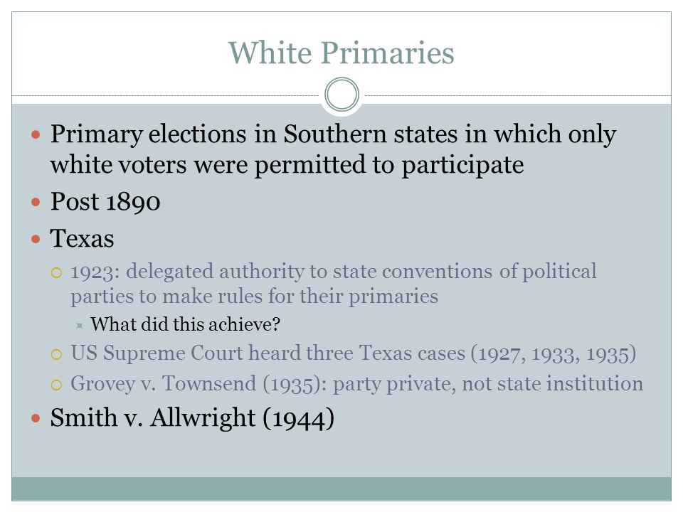 White Primaries Primary elections in Southern states in which only white voters were permitted to participate.