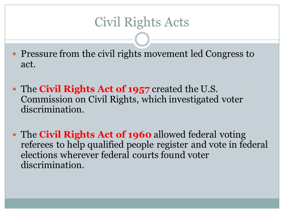Civil Rights Acts Pressure from the civil rights movement led Congress to act.