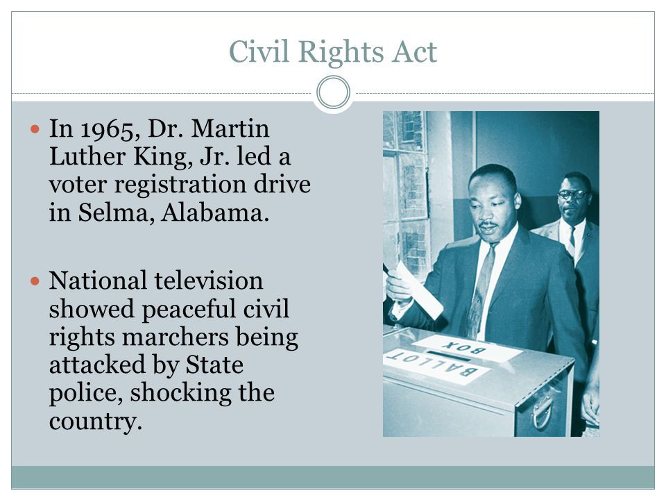 Civil Rights Act In 1965, Dr. Martin Luther King, Jr. led a voter registration drive in Selma, Alabama.