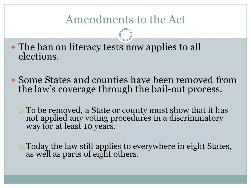 Amendments to the Act The ban on literacy tests now applies to all elections.