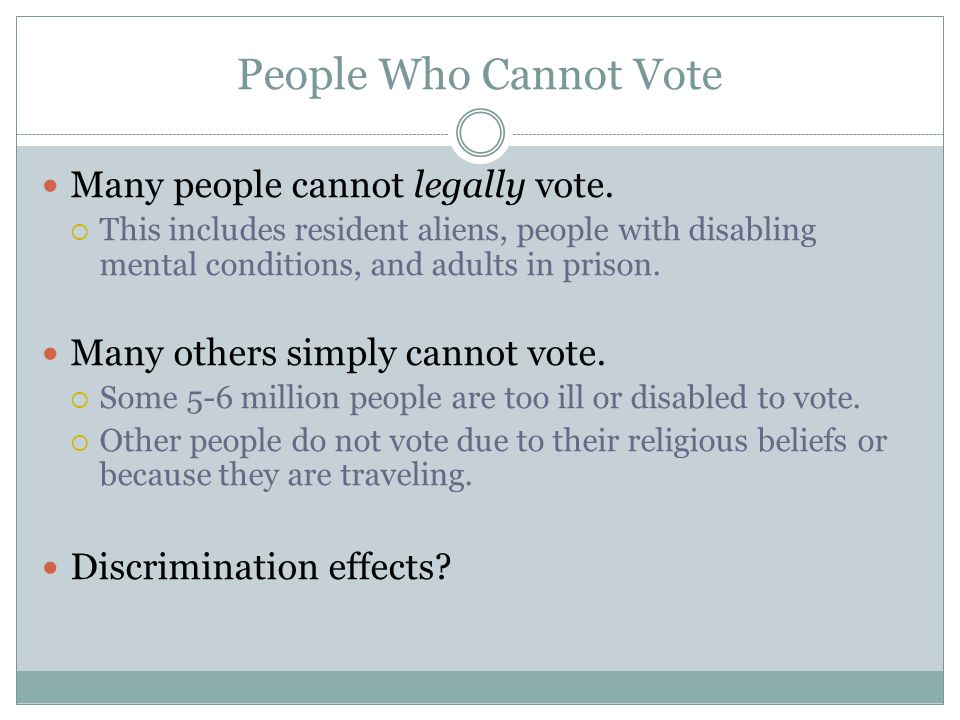 People Who Cannot Vote Many people cannot legally vote.