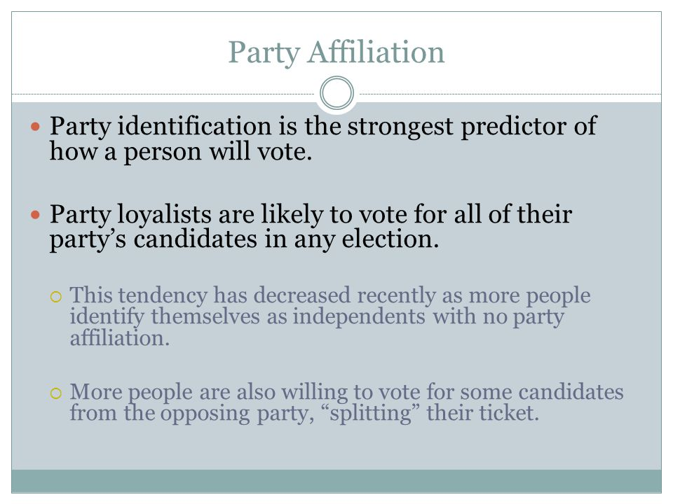 Party Affiliation Party identification is the strongest predictor of how a person will vote.