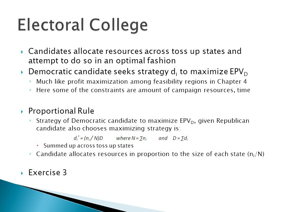 Electoral College Candidates allocate resources across toss up states and attempt to do so in an optimal fashion.