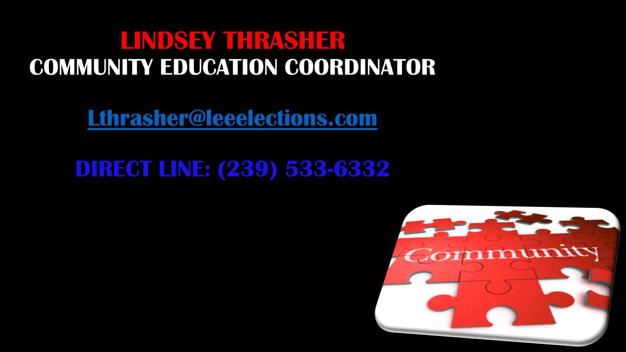 LINDSEY THRASHER COMMUNITY EDUCATION COORDINATOR Lthrasher@leeelections.com DIRECT LINE: (239) 533-6332