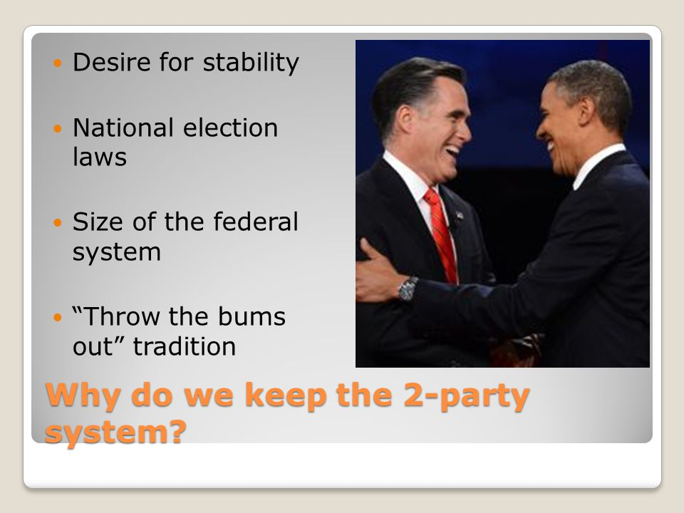 Why do we keep the 2-party system