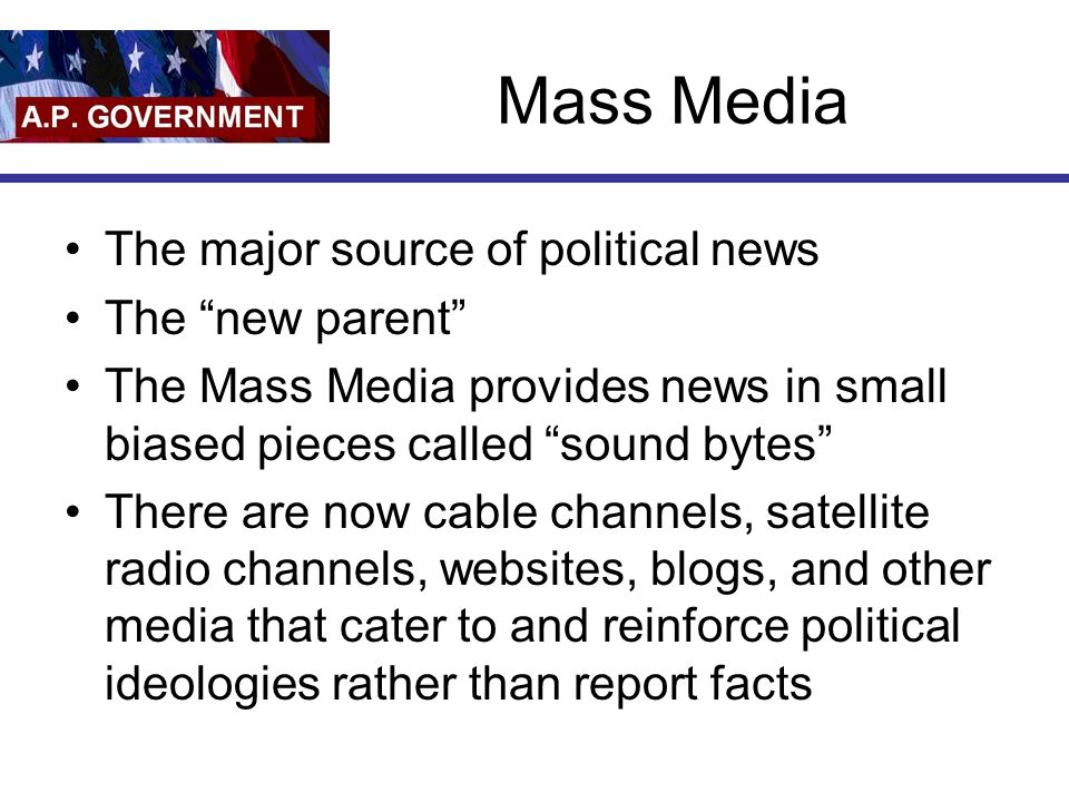 Mass Media The major source of political news The new parent