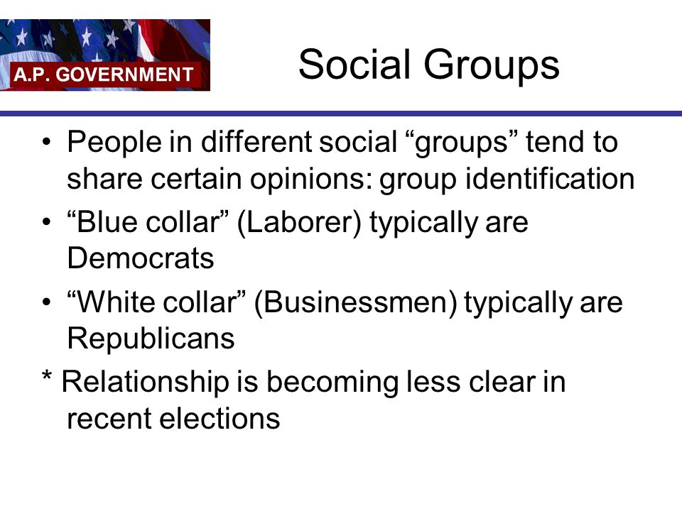 Social Groups People in different social groups tend to share certain opinions: group identification.