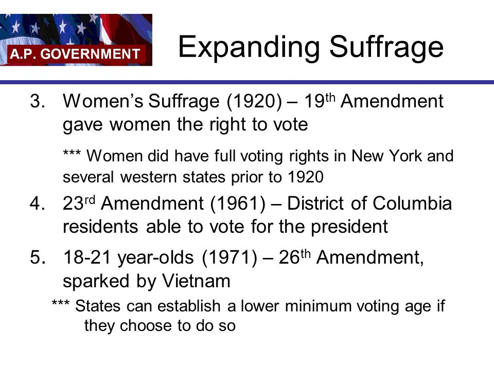 Expanding Suffrage Women's Suffrage (1920) – 19th Amendment gave women the right to vote.