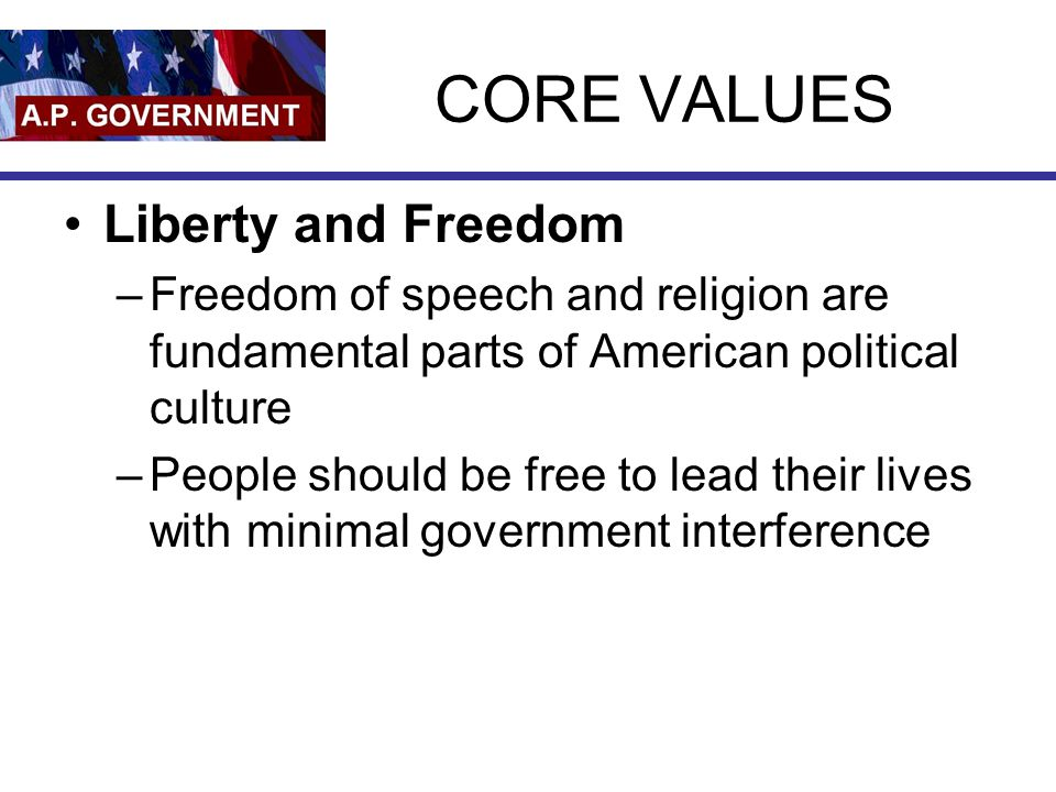 CORE VALUES Liberty and Freedom