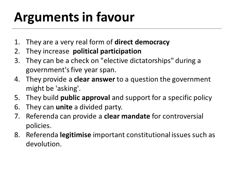 Arguments in favour They are a very real form of direct democracy