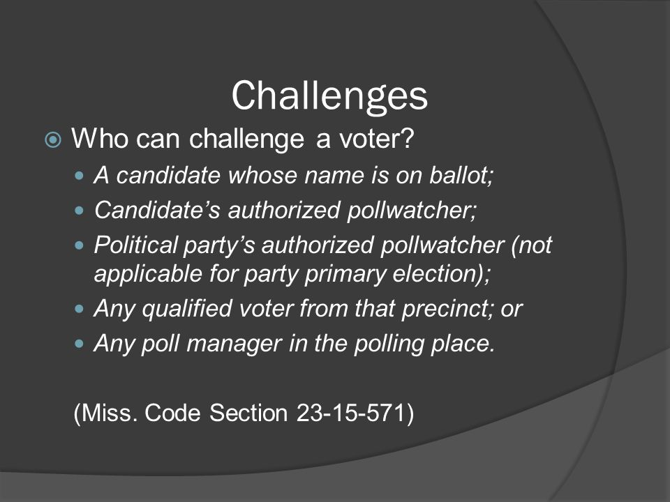 Challenges Who can challenge a voter