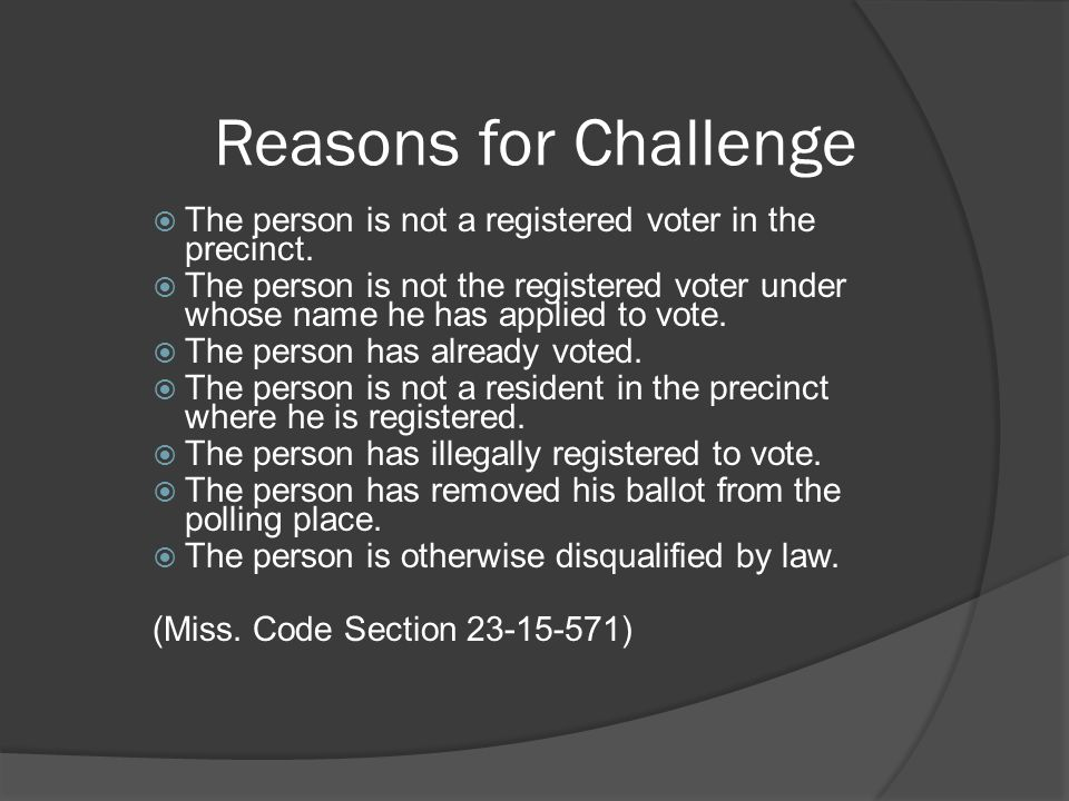 Reasons for Challenge The person is not a registered voter in the precinct.