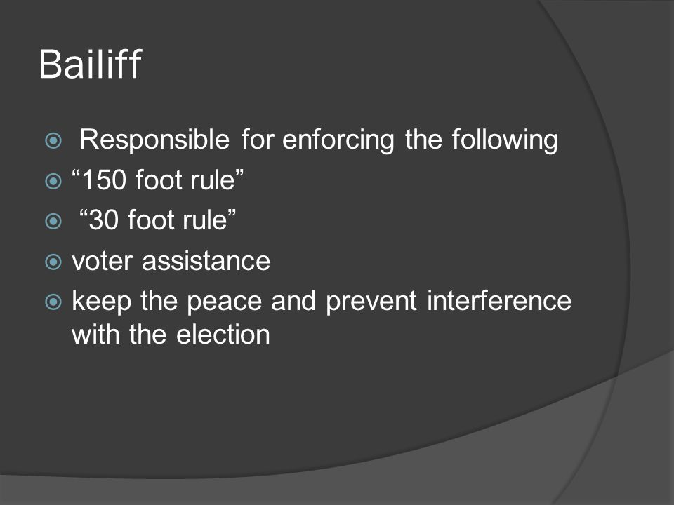 Bailiff Responsible for enforcing the following 150 foot rule