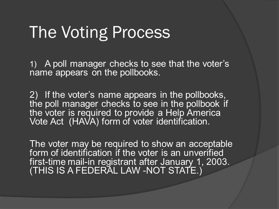 The Voting Process 1) A poll manager checks to see that the voter's name appears on the pollbooks.