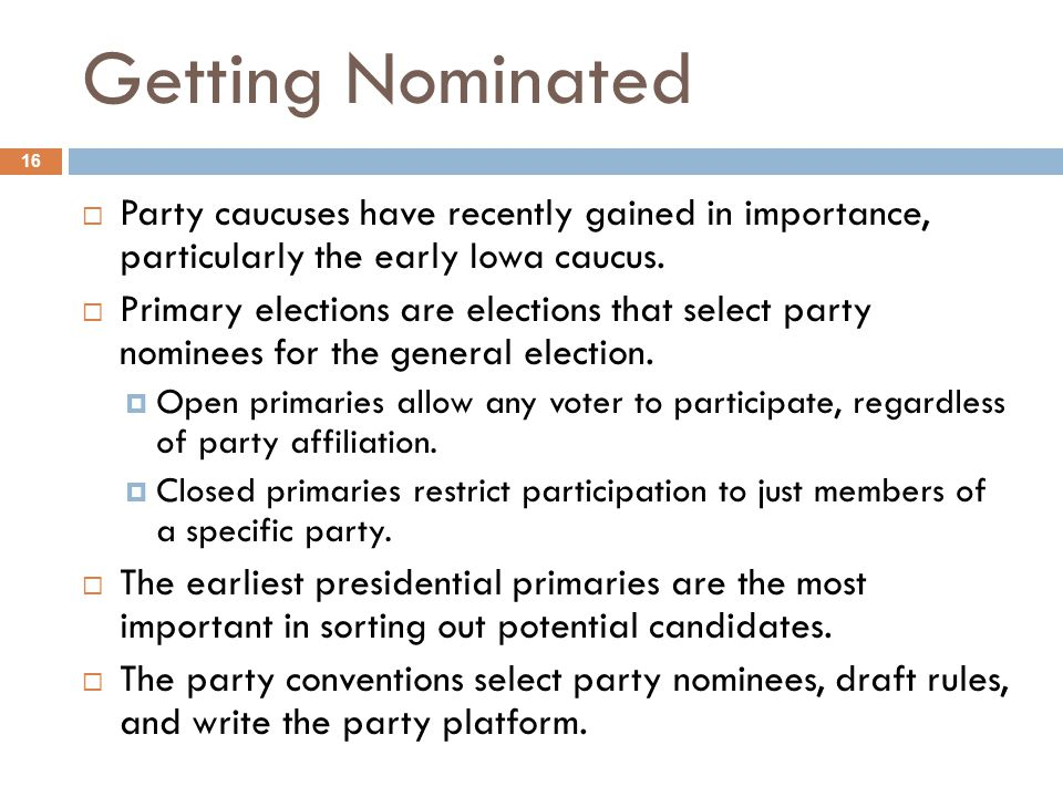 Getting Nominated Party caucuses have recently gained in importance, particularly the early Iowa caucus.