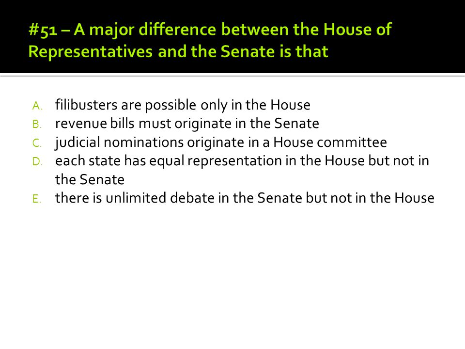 #51 – A major difference between the House of Representatives and the Senate is that