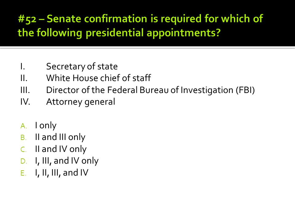 #52 – Senate confirmation is required for which of the following presidential appointments