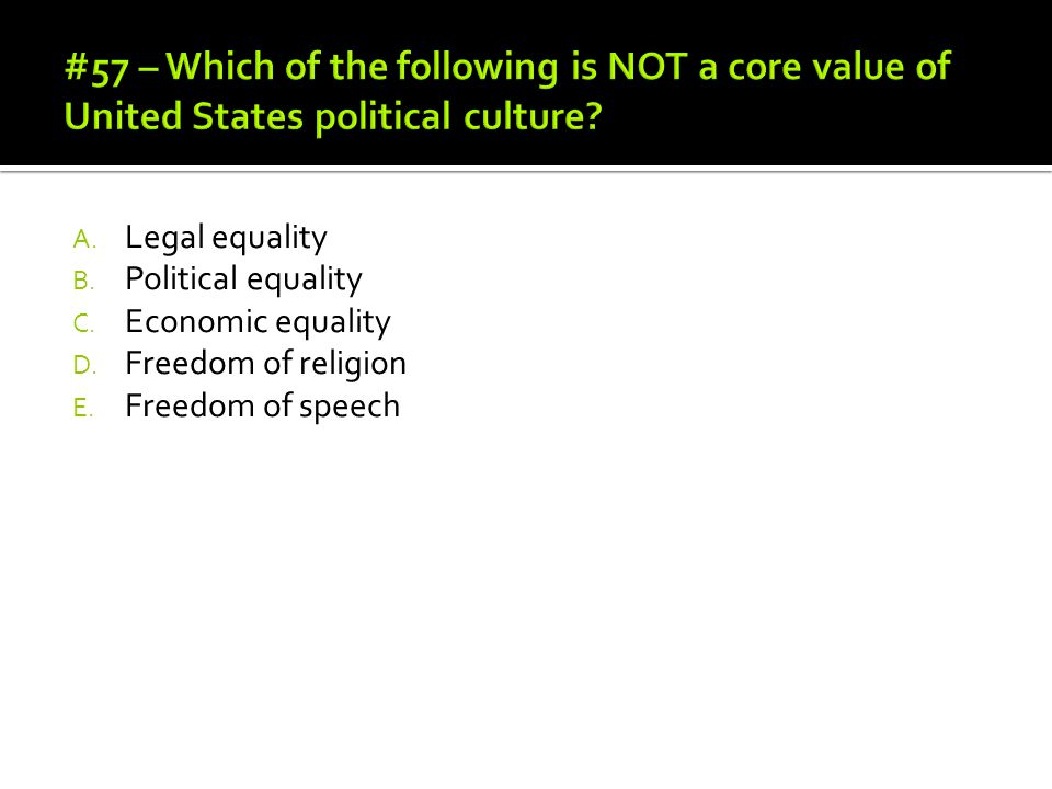 #57 – Which of the following is NOT a core value of United States political culture