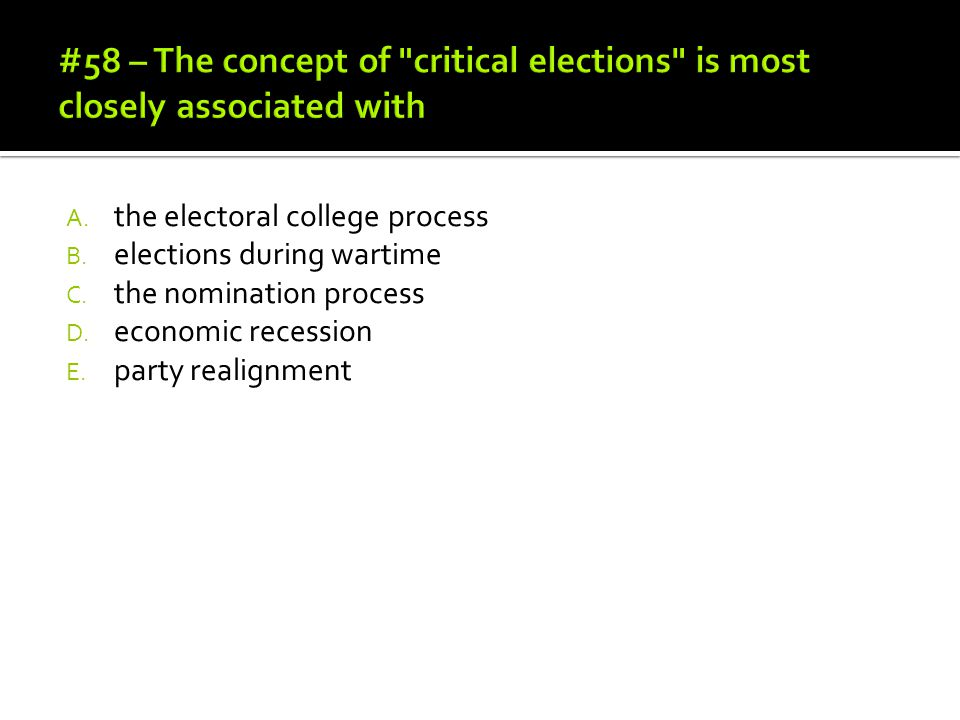 #58 – The concept of critical elections is most closely associated with