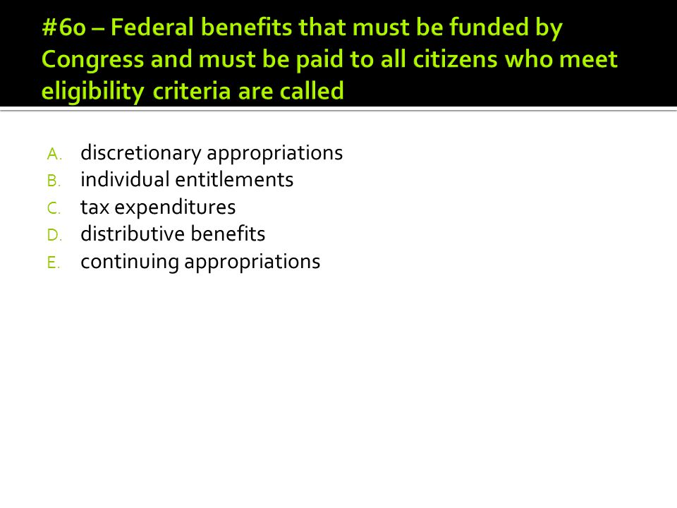 #60 – Federal benefits that must be funded by Congress and must be paid to all citizens who meet eligibility criteria are called