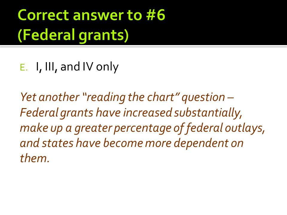 Correct answer to #6 (Federal grants)