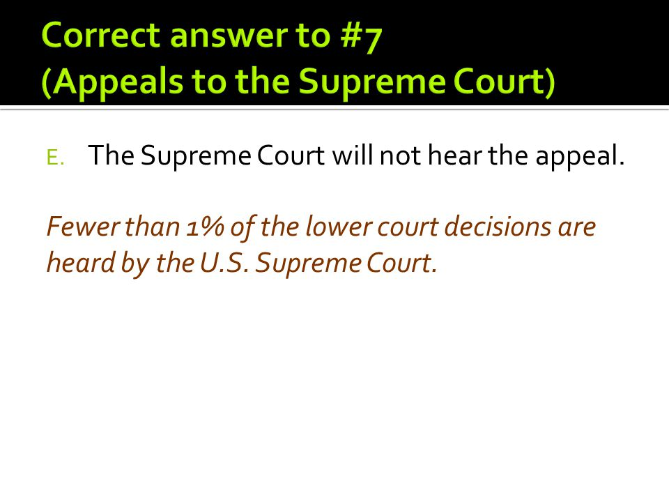 Correct answer to #7 (Appeals to the Supreme Court)