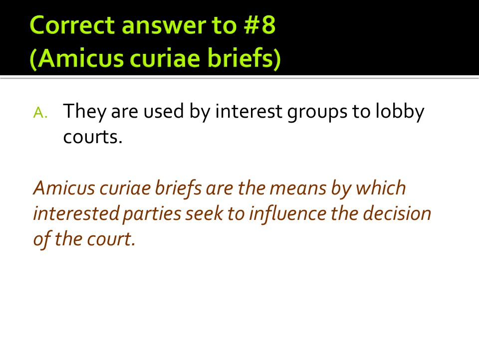 Correct answer to #8 (Amicus curiae briefs)