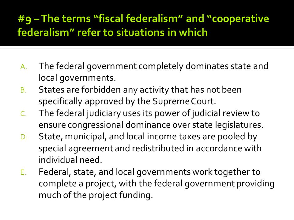 #9 – The terms fiscal federalism and cooperative federalism refer to situations in which