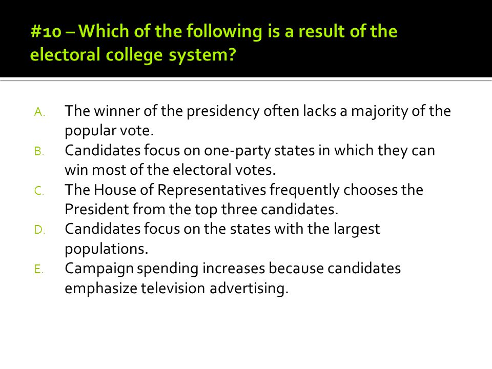 #10 – Which of the following is a result of the electoral college system