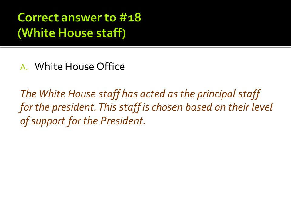 Correct answer to #18 (White House staff)
