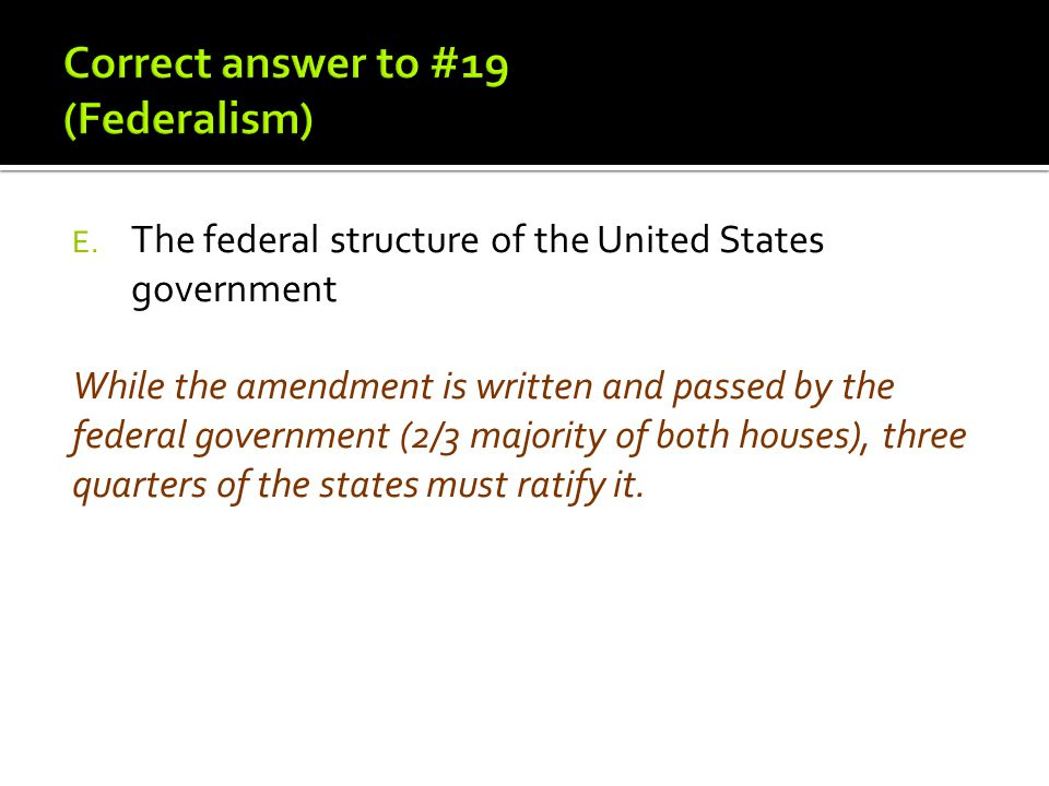 Correct answer to #19 (Federalism)