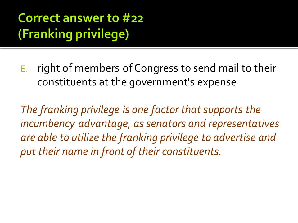 Correct answer to #22 (Franking privilege)