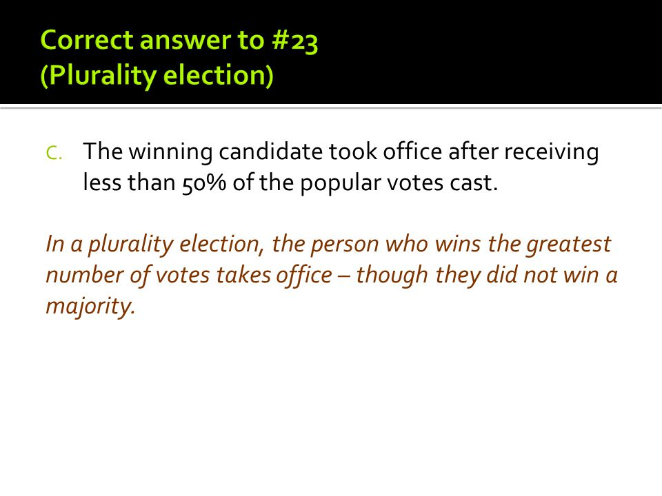 Correct answer to #23 (Plurality election)