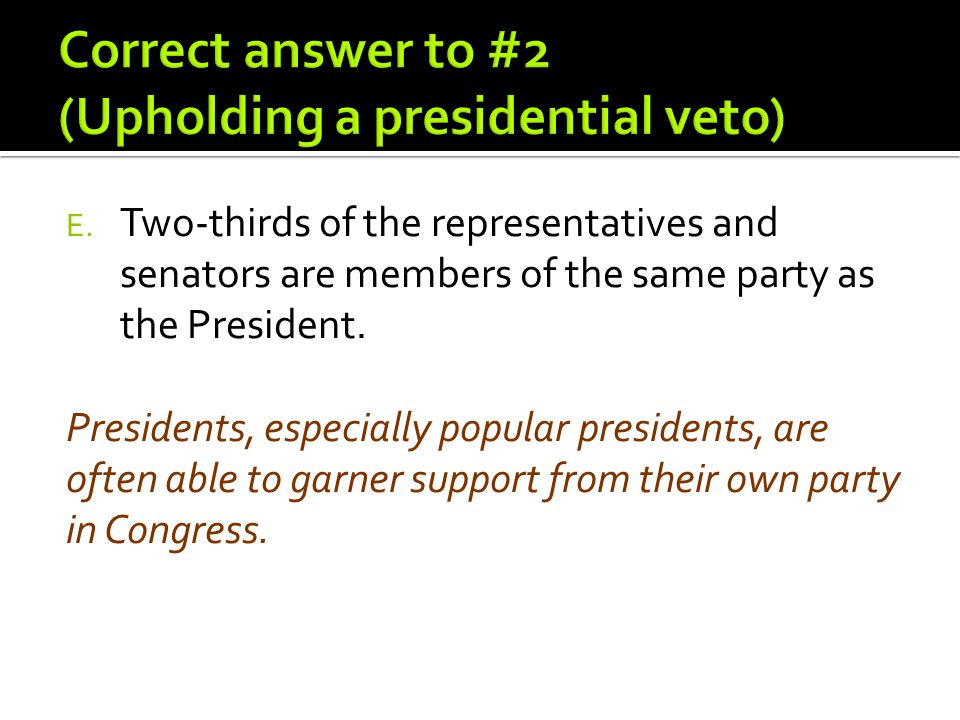 Correct answer to #2 (Upholding a presidential veto)