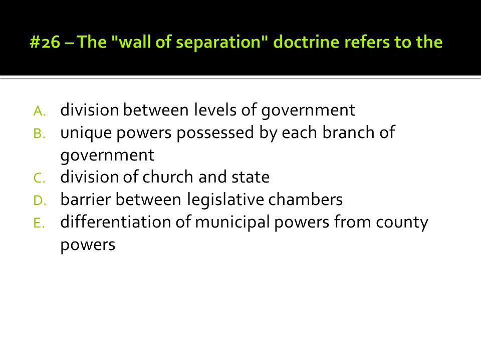 #26 – The wall of separation doctrine refers to the
