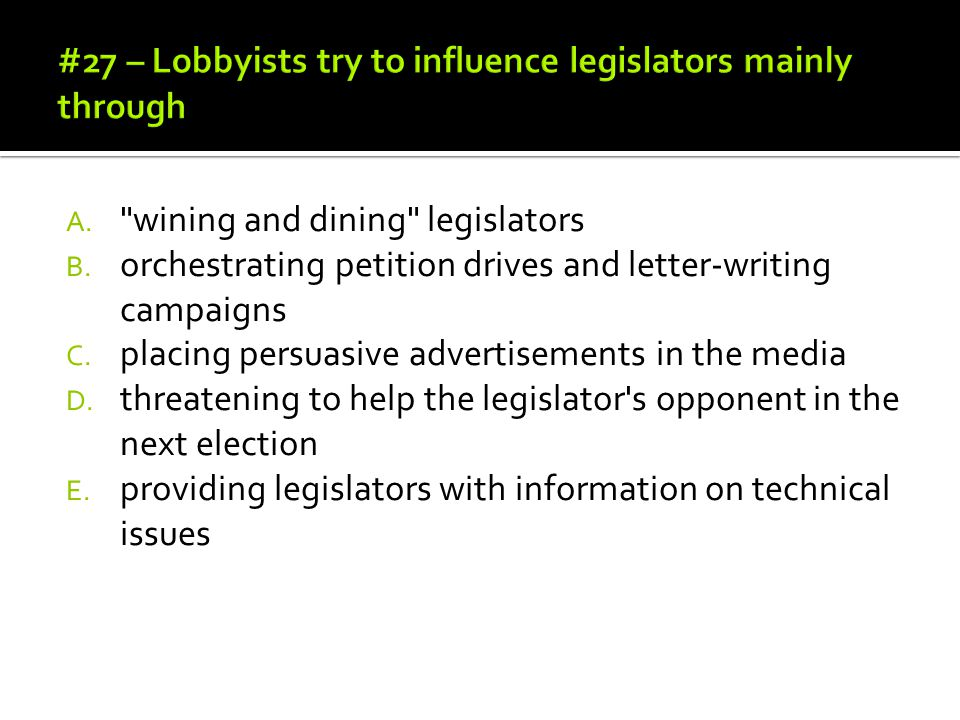 #27 – Lobbyists try to influence legislators mainly through