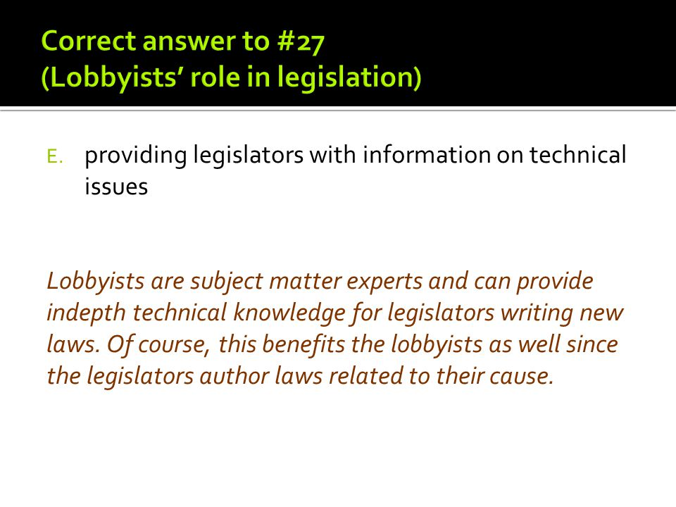 Correct answer to #27 (Lobbyists' role in legislation)
