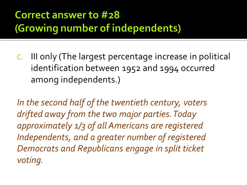 Correct answer to #28 (Growing number of independents)