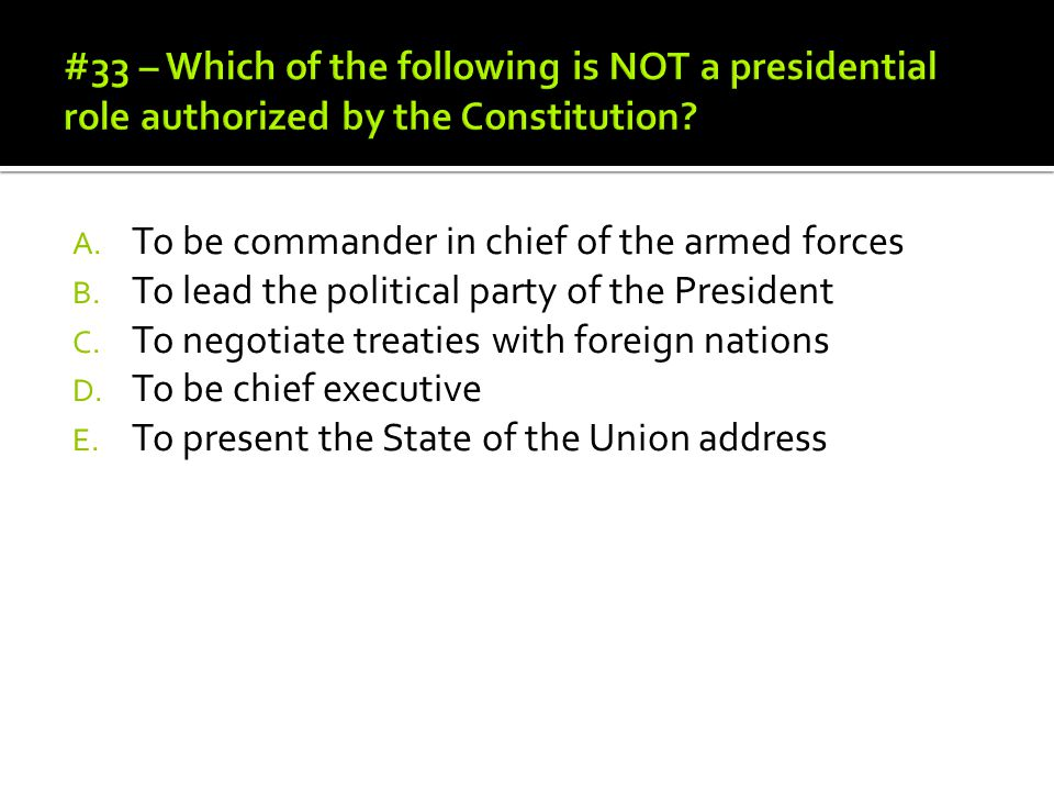 #33 – Which of the following is NOT a presidential role authorized by the Constitution