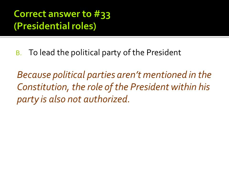Correct answer to #33 (Presidential roles)