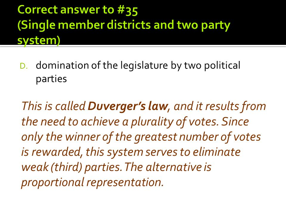 Correct answer to #35 (Single member districts and two party system)