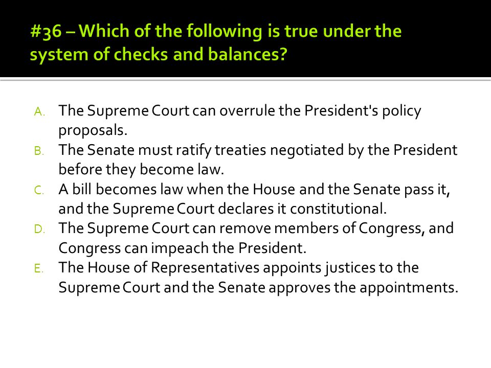 #36 – Which of the following is true under the system of checks and balances