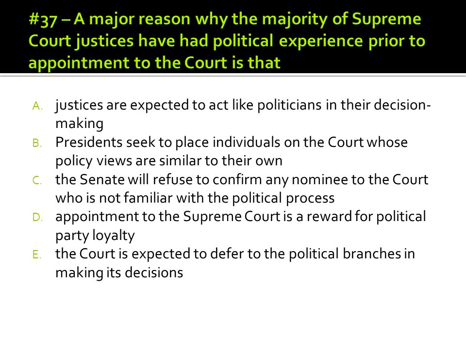 #37 – A major reason why the majority of Supreme Court justices have had political experience prior to appointment to the Court is that