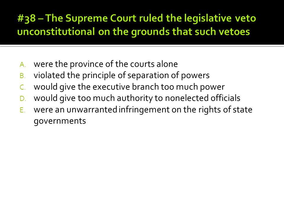 #38 – The Supreme Court ruled the legislative veto unconstitutional on the grounds that such vetoes