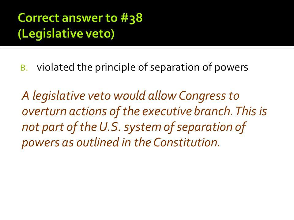Correct answer to #38 (Legislative veto)