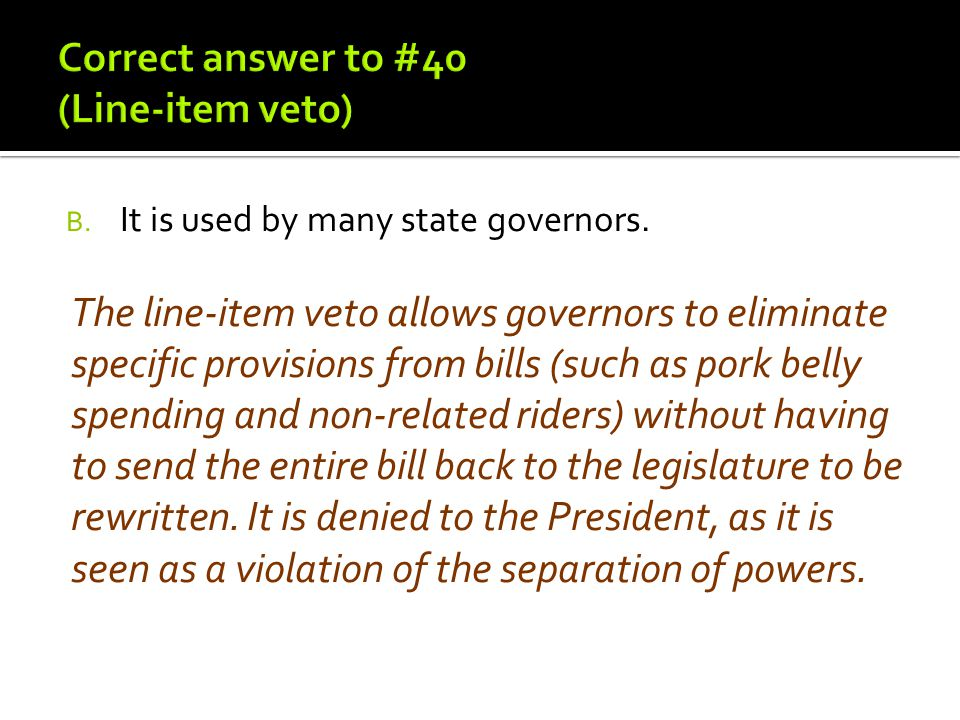 Correct answer to #40 (Line-item veto)