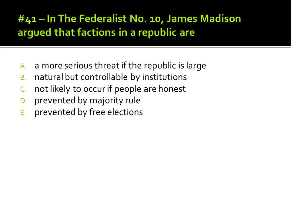 #41 – In The Federalist No. 10, James Madison argued that factions in a republic are